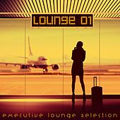 Lounge 01 (Executive Lounge Selection) by Various Artists