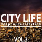 City Life Deephouse Selection, Vol. 3 by Various Artists