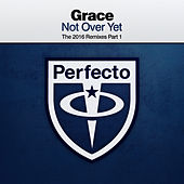 Not Over Yet (The 2016 Remixes Part 1) by Grace