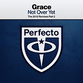 Not Over Yet (The 2016 Remixes Part 2) by Grace