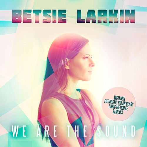 We Are the Sound (Remixes) by Betsie Larkin
