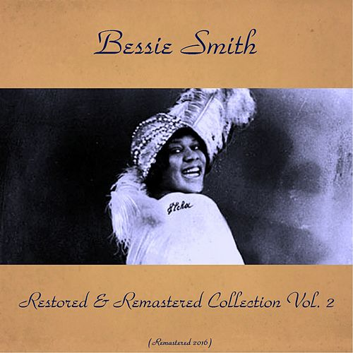 Bessie Smith Restored & Remastered Collection, Vol. 2 (All Tracks Remastered 2016) by Bessie Smith