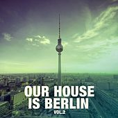 Our House Is Berlin, Vol. 2 by Various Artists