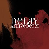 Arrivederci by Delay