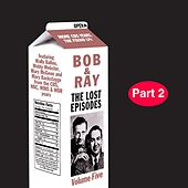 Bob & Ray: The Lost Episodes, Vol. 5, Pt. 2 by Bob and Ray