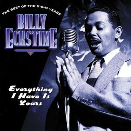 Everything I Have Is Yours/The Best Of The M.G.M. Years by Billy Eckstine