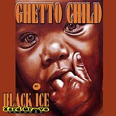 Ghetto Child by Black Ice