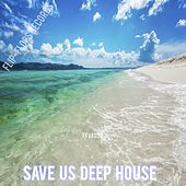 Save Us Deep House - EP by Various Artists