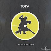 I Want Your Body by Topa