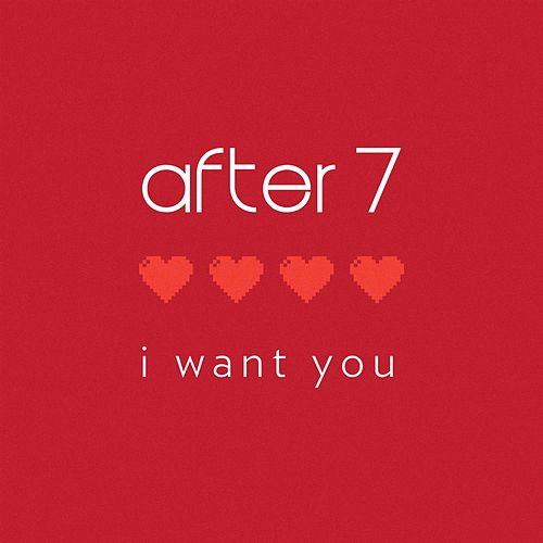I Want You by After 7