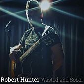 Wasted and Sober by Robert Hunter