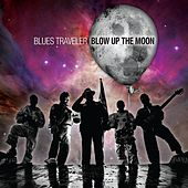 Blow Up The Moon by Blues Traveler
