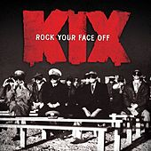 Rock Your Face Off by Kix