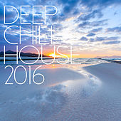 Deep Chill House 2016 by Various Artists