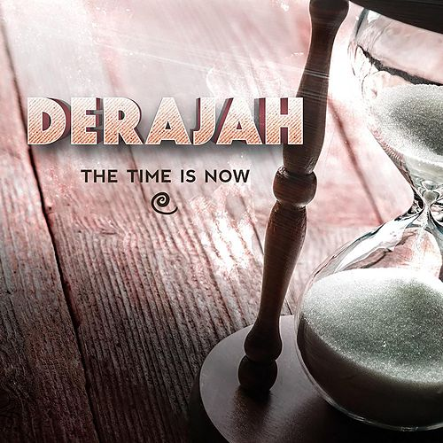 The Time Is Now by DeraJAH
