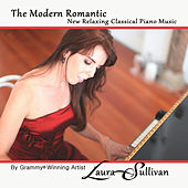 The Modern Romantic: New Relaxing Classical Piano Music by Laura Sullivan
