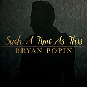 Such a Time as This by Bryan Popin