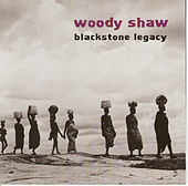 Blackstone Legacy by Woody Shaw