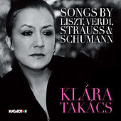 Songs by Liszt, Verdi, Strauss & Schumann by Klara Takacs