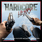 Hardcore Henry (Original Motion Picture Soundtrack & Score) von Various Artists