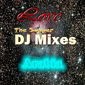 Love the Supper DJ Mixes of Arabia by Various Artists