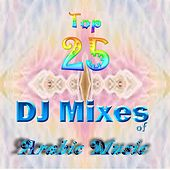 Top 25 DJ Mixes of Arabic Music by Various Artists
