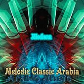 The Modern of Melodic Classic Arabia by Various Artists