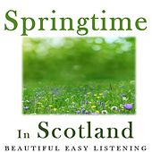 Springtime in Scotland: Beautiful Easy Listening by Various Artists
