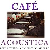 Café Acoustica: Relaxing Acoustic Music by Various Artists