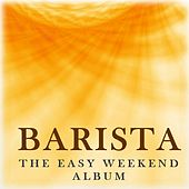 Barista: The Easy Weekend Album by Various Artists