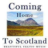 Coming Home to Scotland: Beautiful Celtic Music by Various Artists