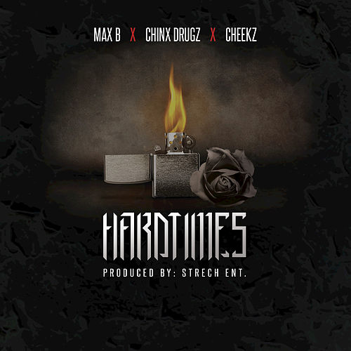 Hardtimes (feat. Cheekz, Chinx Drugz) by Max B.