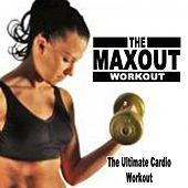 The Maxout Workout - The Ultimate Cardio Workout (128 - 140 Bpm) & DJ Mix by Various Artists