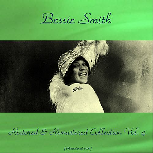 Bessie Smith Restored & Remastered Collection, Vol. 4 (All Tracks Remastered 2016) by Bessie Smith