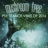 Mushroom Tree: Psy Trance Vibes of 2016 by Various Artists