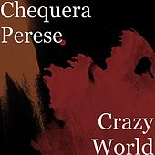 Crazy World by Chequera Perese