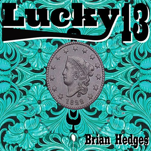 Lucky 13 by Brian Hedges
