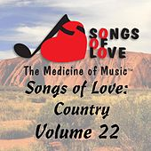 Songs of Love: Country, Vol. 22 by Various Artists