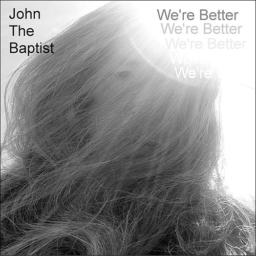 We're Better by John The Baptist