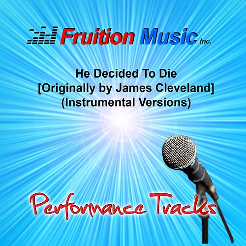 He Decided to Die (Originally Performed by James Cleveland) [Instrumental Versions] by Fruition Music Inc.