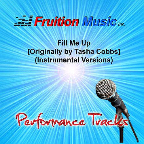 Fill Me up (Originally Performed by Tasha Cobbs) [Instrumental Versions] by Fruition Music Inc.
