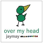 Over My Head by JayMay