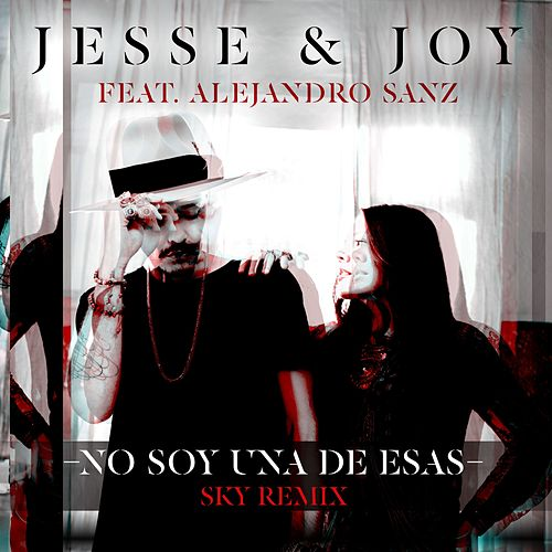 No Soy Una De Esas (ft. Alejandro Sanz) by Jesse & Joy