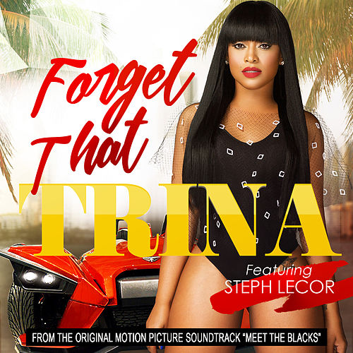 Forget That (feat. Steph Lecor) by Trina
