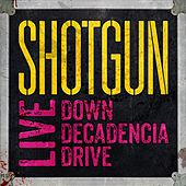 Live : Down Decadencia Drive by Shotgun