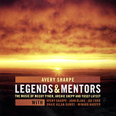 Avery Sharpe Legends and Mentors, The Music of Mccoy Tyner, Archie Shepp and Yusef Lateef by Avery Sharpe