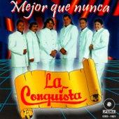 Mejor Que Nunca by La Conquista