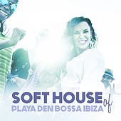 Soft House of Playa Den Bossa Ibiza by Various Artists