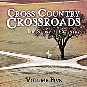 Cross Country Crossroads - The Story of Country, Vol. 5 von Various Artists