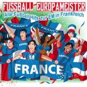 Fussball Europameister - Alle Fußball Hits zur EM in Frankreich by Various Artists